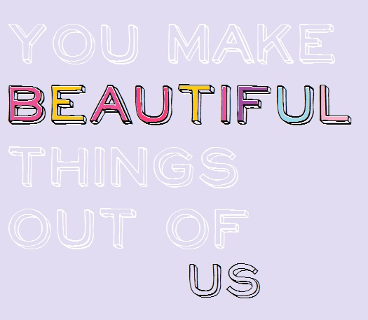 You make beautiful things.jpg